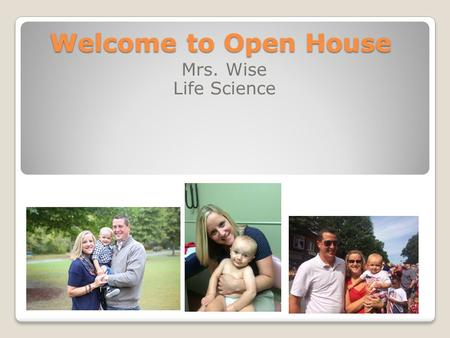 Welcome to Open House Mrs. Wise Life Science. Graduated from McEachern. Bachelor's Degree from UGA. Master's Degree from Kennesaw State. Specialist Degree.