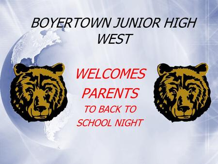 BOYERTOWN JUNIOR HIGH WEST WELCOMES PARENTS TO BACK TO SCHOOL NIGHT WELCOMES PARENTS TO BACK TO SCHOOL NIGHT.