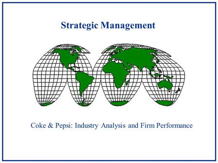 Strategic Management Coke & Pepsi: Industry Analysis and Firm Performance.