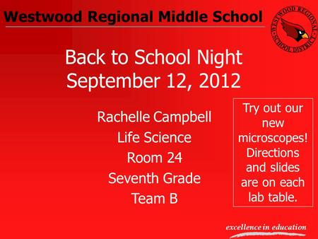 Westwood Regional Middle School excellence in education Back to School Night September 12, 2012 Rachelle Campbell Life Science Room 24 Seventh Grade Team.