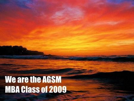 We are the AGSM MBA Class of 2009. AGSM Student Society Kick-Off 2008.