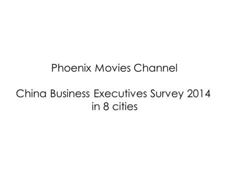 Phoenix Movies Channel China Business Executives Survey 2014 in 8 cities.