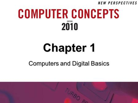 Computers and Digital Basics Chapter 1. 1 Chapter 1: Computers and Digital Basics 2 Chapter Contents  Section A: All Things Digital  Section B: Digital.