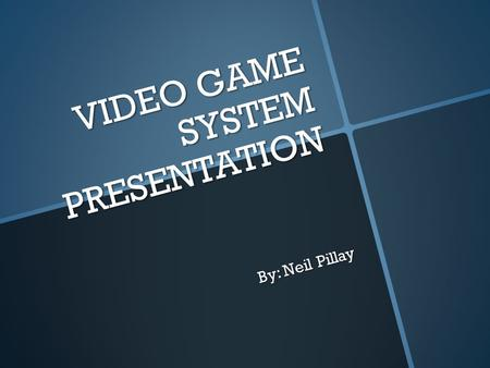VIDEO GAME SYSTEM PRESENTATION By: Neil Pillay. The Xbox 360.