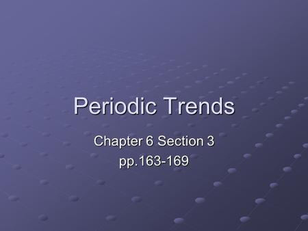 Periodic Trends Chapter 6 Section 3 pp.163-169. What is a trend? 1. The general direction in which something tends to move. 2. A general tendency or inclination.