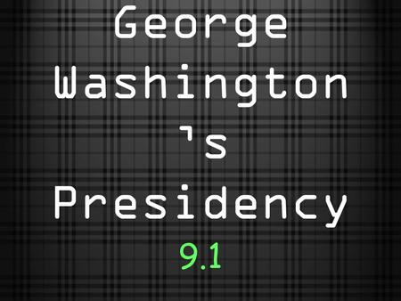 George Washington 's Presidency 9.1. Washington takes office George Washington becomes the first president in 1789. Washington's actions and decisions.