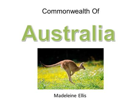 Madeleine Ellis Commonwealth Of. Background Information Population: 23 million people (2012) Language: English Capital: Canberra.