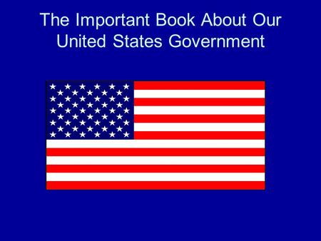 The Important Book About Our United States Government.