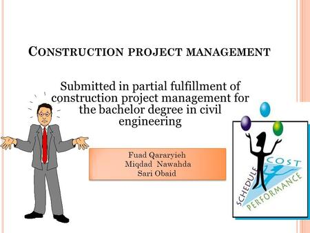 C ONSTRUCTION PROJECT MANAGEMENT Submitted in partial fulfillment of construction project management for the bachelor degree in civil engineering Fuad.