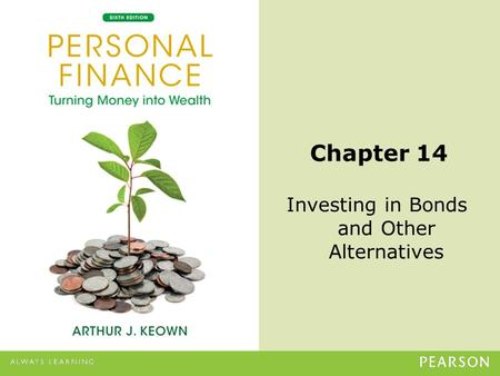 © 2013 Pearson Education, Inc. All rights reserved.14-1 Chapter 14 Investing in Bonds and Other Alternatives.