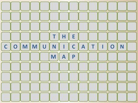 THE COMMUNICATION MAP. © 2013 Relationship Coaching Institute, LLC The Map.