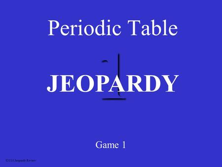 1 Periodic Table Game 1 JEOPARDY S2C01 Jeopardy Review.