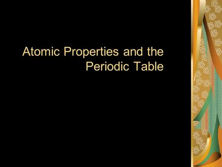Atomic Properties and the Periodic Table