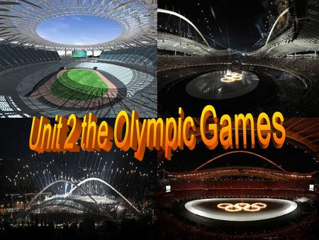 Unit 2 The Olympic Games Learn the new words The opening ceremony of the 28th Olympic Games starts at 20:45 at the Olympic Stadium in Athens, Greece,