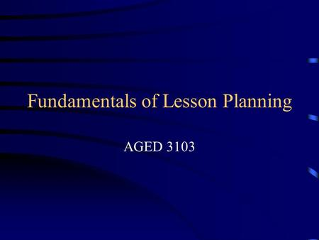 Fundamentals of Lesson Planning AGED 3103. OSU AGED Lesson Plan Format.