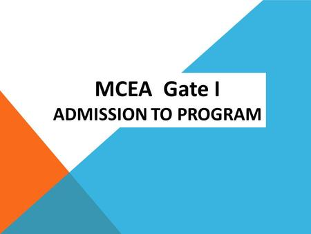 MCEA Gate I ADMISSION TO PROGRAM. Agenda  Define GATE I  Criteria for Admission  Reflection Narratives  Packet format.
