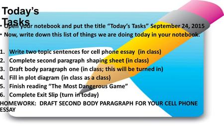 "Today's Tasks Open your notebook and put the title ""Today's Tasks"" September 24, 2015 Now, write down this list of things we are doing today in your notebook."