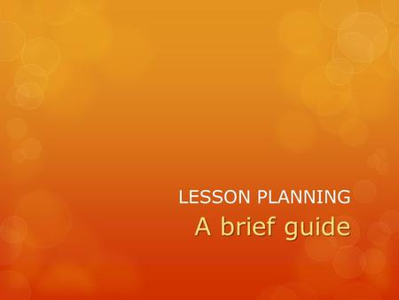 LESSON PLANNING A brief guide. IDENTIFY THE NEED FOR THE LESSON  Recreational purposes?  General interest?  To pass an exam/assessment?