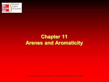 Chapter 11 Arenes and Aromaticity Copyright © The McGraw-Hill Companies, Inc. Permission required for reproduction or display.