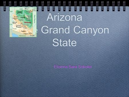 Arizona The Grand Canyon State Arizona The Grand Canyon State Elianna Sara Sokoler.