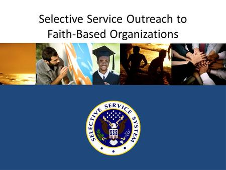 Selective Service Outreach to Faith-Based Organizations.