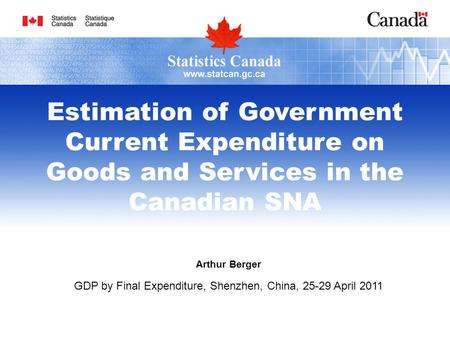 Arthur Berger GDP by Final Expenditure, Shenzhen, China, 25-29 April 2011 Estimation of Government Current Expenditure on Goods and Services in the Canadian.