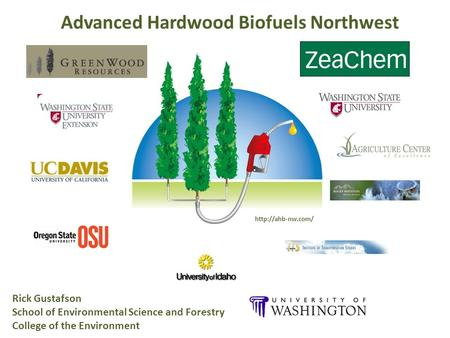 Advanced Hardwood Biofuels Northwest Rick Gustafson School of Environmental Science and Forestry College of the Environment
