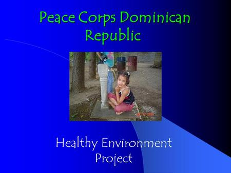 Peace Corps Dominican Republic Peace Corps Dominican Republic Healthy Environment Project.