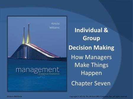Chapter Seven Individual & Group Decision Making How Managers Make Things Happen McGraw-Hill/Irwin Copyright © 2011 by The McGraw-Hill Companies, Inc.