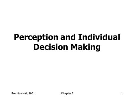 Prentice Hall, 2001Chapter 51 Perception and Individual Decision Making.