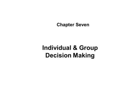 Chapter Seven Individual & Group Decision Making.