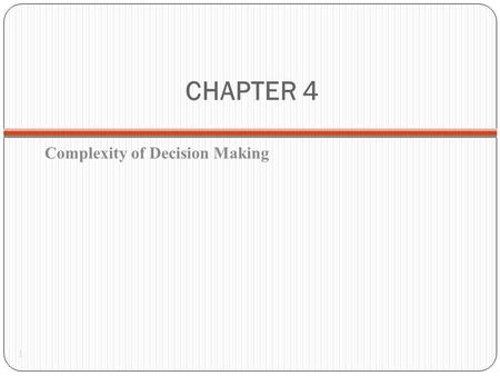 CHAPTER 4 Complexity of Decision Making 1. The Principle of Choice 2 What criteria to use? Best solution? Good enough solution?