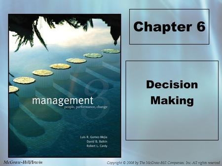 Copyright © 2008 by The McGraw-Hill Companies, Inc. All rights reserved McGraw-Hill/Irwin Chapter 6 Decision Making.