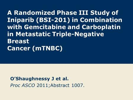 A Randomized Phase III Study of Iniparib (BSI-201) in Combination with Gemcitabine and Carboplatin in Metastatic Triple-Negative Breast Cancer (mTNBC)
