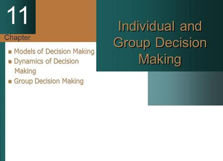 Chapter 11 Individual and Group Decision Making Models of Decision Making Models of Decision Making Dynamics of Decision Dynamics of Decision Making Making.