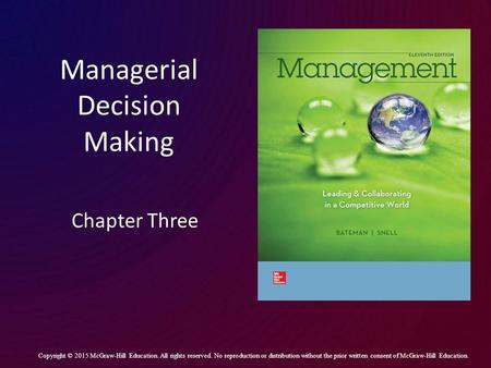 Managerial Decision Making Chapter Three Copyright © 2015 McGraw-Hill Education. All rights reserved. No reproduction or distribution without the prior.