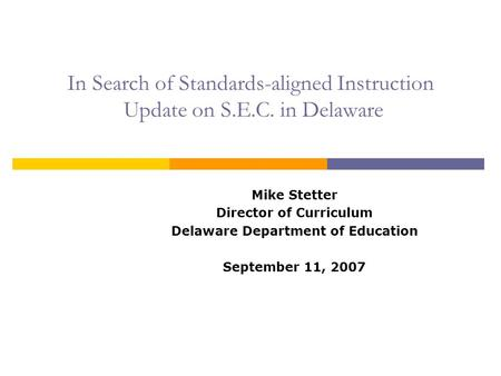 In Search of Standards-aligned Instruction Update on S.E.C. in Delaware Mike Stetter Director of Curriculum Delaware Department of Education September.