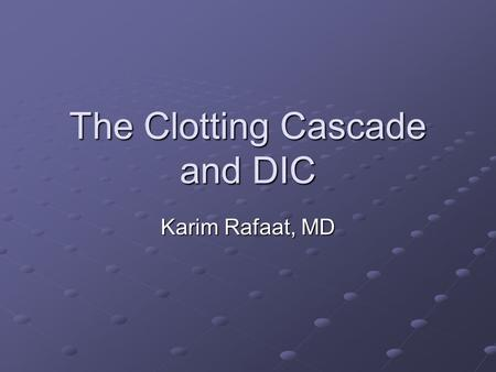 The Clotting Cascade and DIC Karim Rafaat, MD. Coagulation Coagulation is a host defense system that maintains the integrity of the high pressure closed.