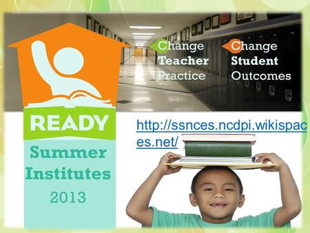 es.net/. 2013 IHE Summer Institutes |Change Teacher Practice  Change Student Outcomes Remodeling Session K-12 Social Studies:
