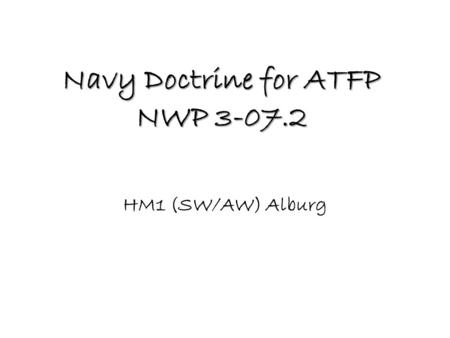 Navy Doctrine for ATFP NWP 3-07.2 HM1 (SW/AW) Alburg.