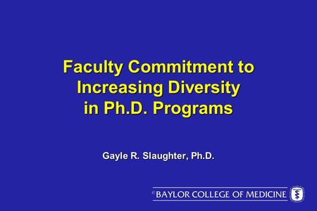 Faculty Commitment to Increasing Diversity in Ph.D. Programs Gayle R. Slaughter, Ph.D.