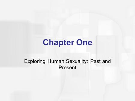 Chapter One Exploring Human Sexuality: Past and Present.