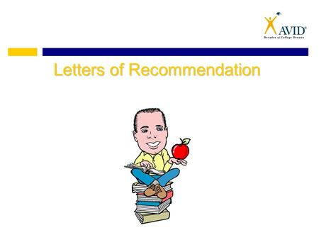 Letters of Recommendation. Who to Ask Check the requirements for each college Good Choices: 1.A Counselor 2.A Teacher 3.A Coach 4.Community Service 5.Employer.
