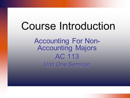 Accounting For Non-Accounting Majors AC 113 Unit One Seminar