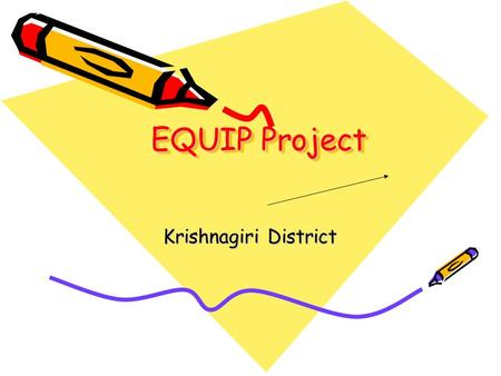 EQUIP Project Krishnagiri District. Problems addressed 50% children in 5th standard cannot read a paragraph in Tamil. 10% cannot even identify letters.
