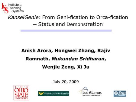 KanseiGenie: From Geni-fication to Orca-fication ─ Status and Demonst ration Anish Arora, Hongwei Zhang, Rajiv Ramnath, Mukundan Sridharan, Wenjie Zeng,