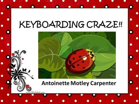 Antoinette Motley Carpenter KEYBOARDING CRAZE!!. PURPOSE To allow student to practice keying letters Increase student speed while typing Encourage memorization.