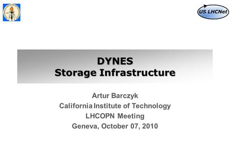 DYNES Storage Infrastructure Artur Barczyk California Institute of Technology LHCOPN Meeting Geneva, October 07, 2010.