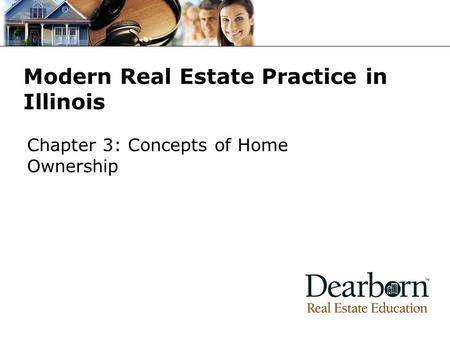 Modern Real Estate Practice in Illinois Chapter 3: Concepts of Home Ownership.