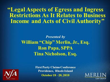 """Legal Aspects of Egress and Ingress Restrictions As It Relates to Business Income and Acts of Civil Authority"" Presented by William ""Chip"" Merlin, Jr.,"